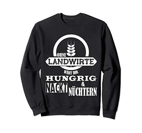 Ohne Landwirtschaft wärt ihr hungrig, nackt und nüchtern Sweatshirt
