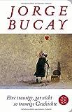 Eine traurige, gar nicht so traurige Geschichte: (Fischer TaschenBibliothek) - Jorge Bucay