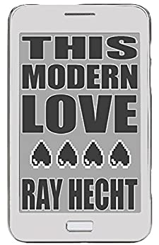 THIS MODERN LOVE: a novel by [Ray Hecht]