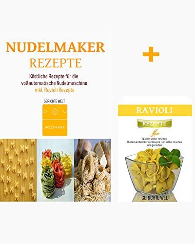 Nudelmaker Rezepte: Köstliche Rezepte für die vollautomatische Nudelmaschine. Inkl. Ravioli...