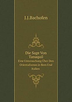 Paperback Die Sage Von Tanaquil Eine Untersuchung ?ber Den Orientalismus in ROM Und Italien [German] Book
