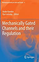 Mechanically Gated Channels and their Regulation (Mechanosensitivity in Cells and Tissues, 6)