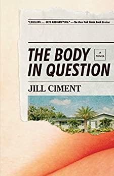 The Body in Question: A Novel by [Jill Ciment]