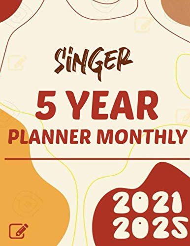 Singer 2021-2025 Five Year Planner Monthly: 5 Year Planner Organizer Book |60 Months Calendar|Yearly Goal Planner |Monthly Planner and Calendar | Ideal Gift | Goals plan