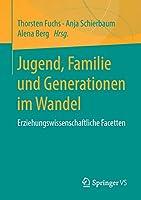 Jugend, Familie und Generationen im Wandel: Erziehungswissenschaftliche Facetten