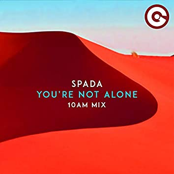 You're Not Alone (10AM Mix)