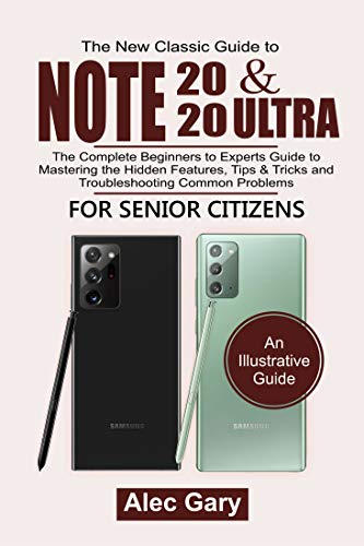 The New Classic Guide to Note 20 & Note 20 Ultra: The Complete Beginners to Experts Guide to Master the Hidden Features, Tips & Tricks, and Troubleshooting Common Problems (English Edition)