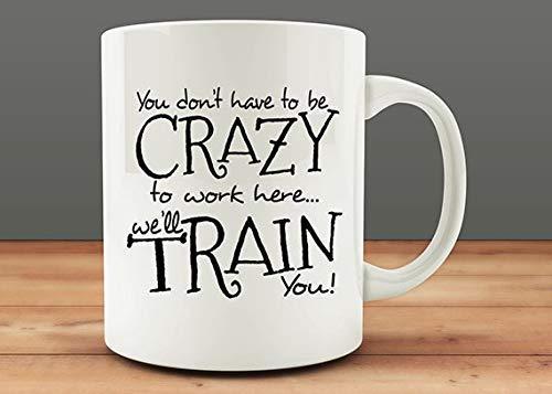 N\A Regalos Divertidos para compañeros de Trabajo, Idea de Regalo para Jefes, no Tienes Que Estar Loco para Trabajar aquí. Te entrenaremos Taza de café Regalo, Divertida Taza de café Novedad