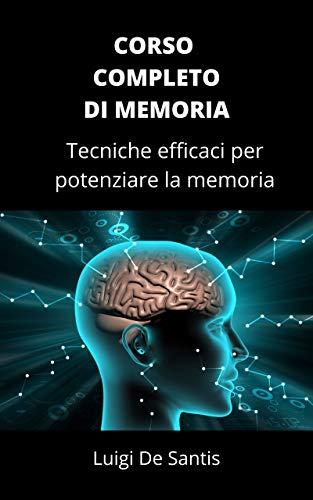 CORSO COMPLETO DI MEMORIA : Tecniche efficaci per potenziare la memoria. Nuova edizione (Sprigiona il tuo genio Vol. 1)