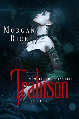 Trahison: Mémoires D'un Vampire – Livre Trois (French Edition)