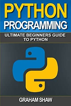 Python Programming: Ultimate Beginner's Guide to Python (Volume 1)