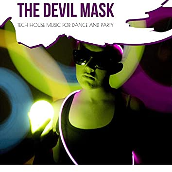 The Devil Mask - Tech House Music For Dance And Party