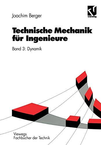 Technische Mechanik für Ingenieure, 4 Bde., Bd.3, Dynamik: Band 3: Dynamik (Viewegs Fachbücher der Technik)
