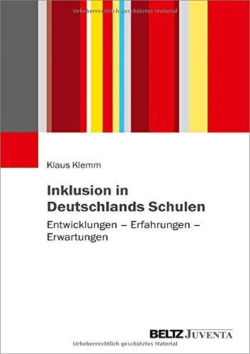 Inklusion in Deutschlands Schulen: Entwicklungen – Erfahrungen – Erwartungen