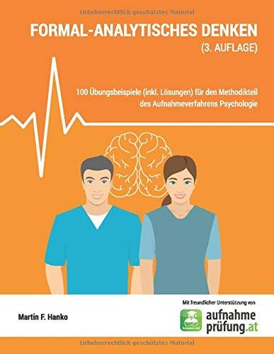 Formal-analytisches Denken: 100 Übungsbeispiele (inkl. Lösungen) für den Methodikteil des Aufnahmeverfahrens Psychologie