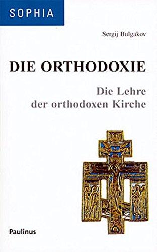 Die Orthodoxie: Die Lehre der orthodoxen Kirche (Sophia, Quellen östlicher Theologie)
