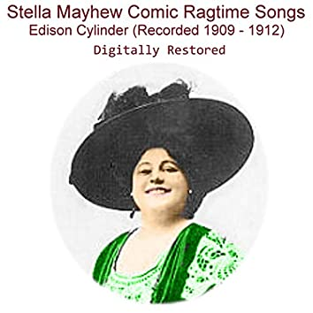 Stella Mayhew  Comic Ragtime Songs Edison Cylinder (Recorded 1909 - 1912)