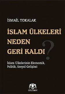 Islam ワlkeleri Neden Geri Kaldi? Islam ワlkelerinin Ekonomik, Politik, Sosyal Gelisimi