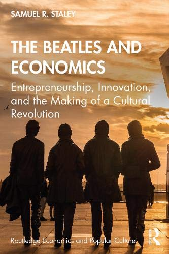 The Beatles and Economics: Entrepreneurship, Innovation, and the Making of a Cultural Revolution (Routledge Economics and Popular Culture Series)