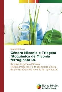 Gênero Miconia e Triagem fitoquímica de Miconia ferruginata DC: Revisão do gênero Miconia (Melastomataceae) e triagem fitoquímica de partes aéreas de Miconia ferruginata DC (Portuguese Edition)