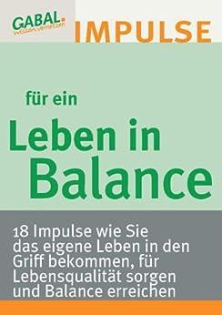 Leben in Balance: 18 Impulse wie Sie das eigene Leben in