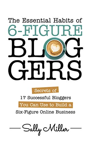 The Essential Habits Of 6-Figure Bloggers