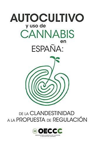 Autocultivo y uso de cannabis en España: De la clandestinidad a la propuesta de regulación