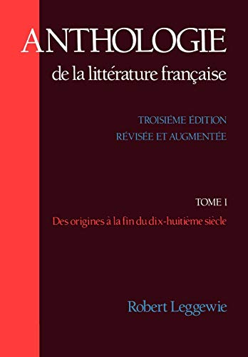 Anthologie De La Litterature Francaise : Des Origines a La Fin du Dix-Huitieme Siecle