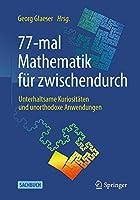 77-mal Mathematik fuer zwischendurch: Unterhaltsame Kuriositaeten und unorthodoxe Anwendungen