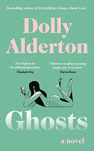 Ghosts: The Debut Novel from the Bestselling Author of Everything I Know About Love by [Dolly Alderton]