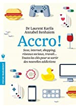 Accro-jeux, réseaux sociaux, bouffe, sexe, travail,les clés pour se sortir des nouvelles addictions de Dr Laurent Karila