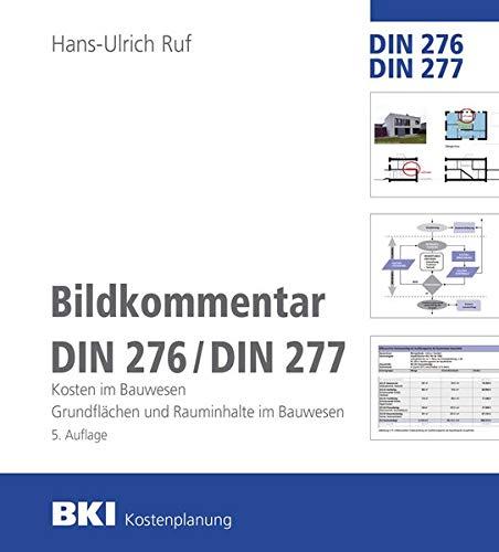 BKI Bildkommentar DIN 276/277: Kosten im Bauwesen. Grundflächen und Rauminhalte im Bauwesen