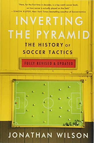 Compare Textbook Prices for Inverting The Pyramid: The History of Soccer Tactics Revised Edition ISBN 9781568589190 by Wilson, Jonathan