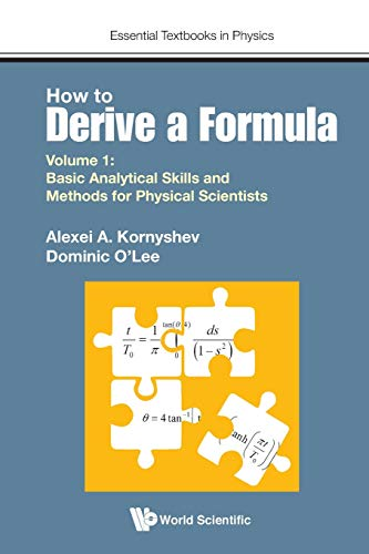 How to Derive a Formula - Volume 1: Basic Analytical Skills and Methods for Physical Scientists (Essential Textbooks in Physics)