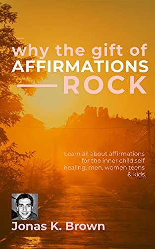 Why the Gift of Affirmations Rock!: Learn all about affirmations for the...