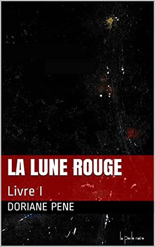 La Lune Rouge: Livre I (French Edition)