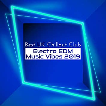 Best UK Chillout Club Electro EDM Music Vibes 2019