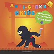 Anti-germs kids: A funny way to learn about fighting germs /  protect yourself from the viruses by a few simple techniques