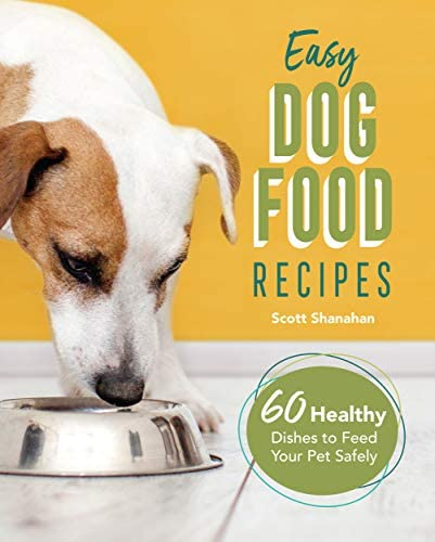 Easy Dog Food Recipes 60 Healthy Dishes to Feed Your Pet Safely product image