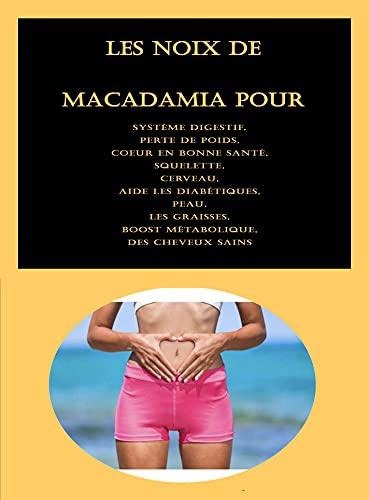 Les noix de macadamia pour votre santé: Système digestif, Perte de poids, Coeur en bonne santé, Squelette, Cerveau, Aide les diabétiques, Peau, Les graisses, Boost métabolique, Des cheveux sains