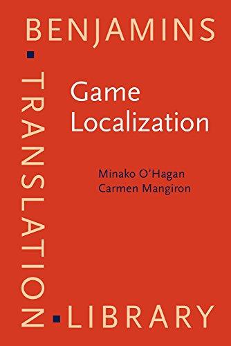 Game Localization: Translating for the Global Digital Entertainment Industry (Benjamins Translation Library)