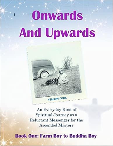 Onwards and Upwards: Book One: Farm Boy to Buddha Boy