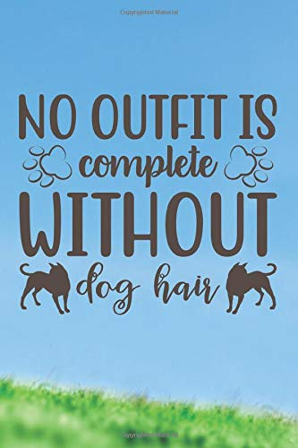 No Outfit Is Complete Without Dog Hair: Lined Notebook / Journal Gift , 110 Pages 6x9 Soft Cover, Matte Finish , For College Students,Moms,Kids,Teens …Gifts For Dog Lover