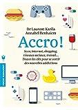 Accro-jeux, réseaux sociaux, bouffe, sexe, travail,les clés pour se sortir des nouvelles addictions