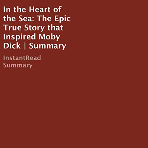 In the Heart of the Sea: The Epic True Story That Inspired Moby Dick | Summary                   By:                                                                                                                                 InstantRead Summary                               Narrated by:                                                                                                                                 Robert Diepenbrock                      Length: 33 mins     Not rated yet     Overall 0.0
