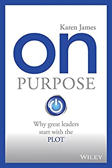 On Purpose: Why great leaders start with the PLOT by [Karen James]