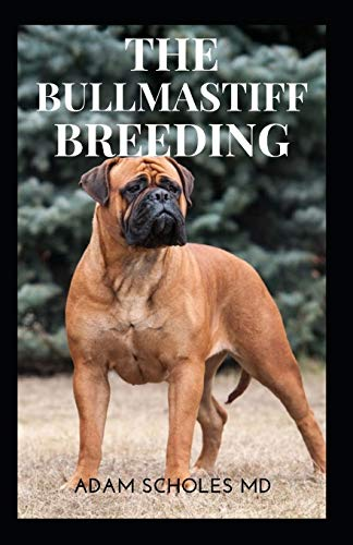 BULLMASTIFF BREEDING: An Effective Owners' Guide To Buying, Owning, Socializing, Grooming, Training And Understanding, Caring for Your Bullmastiff