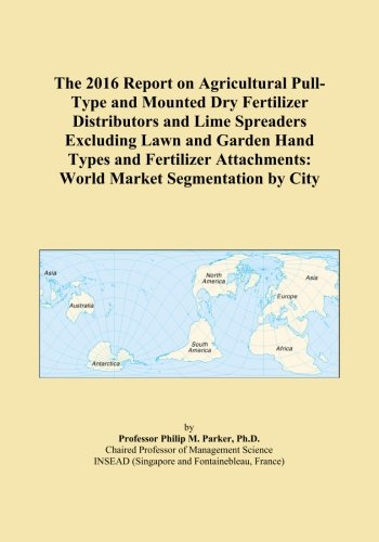 The 2016 Report on Agricultural Pull-Type and Mounted Dry Fertilizer...