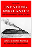 INVADING ENGLAND 2: German Invasion of England, July 1940, Vol. 2 :Sealion boarding