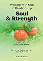 Walking with God in Relationship - Soul & Strength - Group Leader's Guide